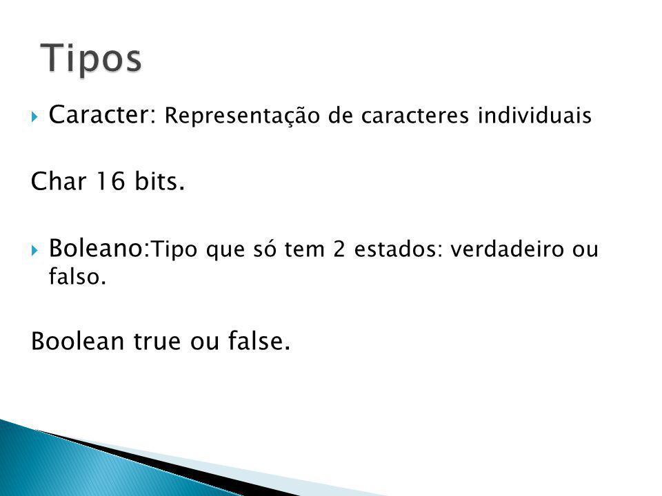 Tipos Caracter: Representação de caracteres individuais Char 16 bits.