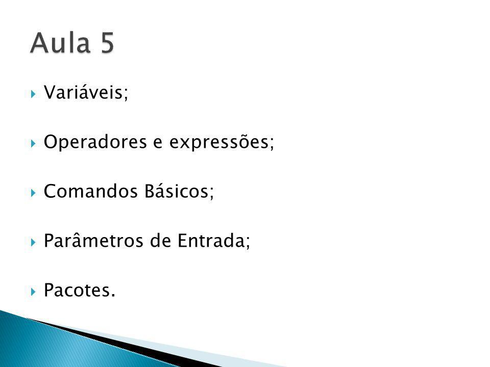 Aula 5 Variáveis; Operadores e expressões; Comandos Básicos;