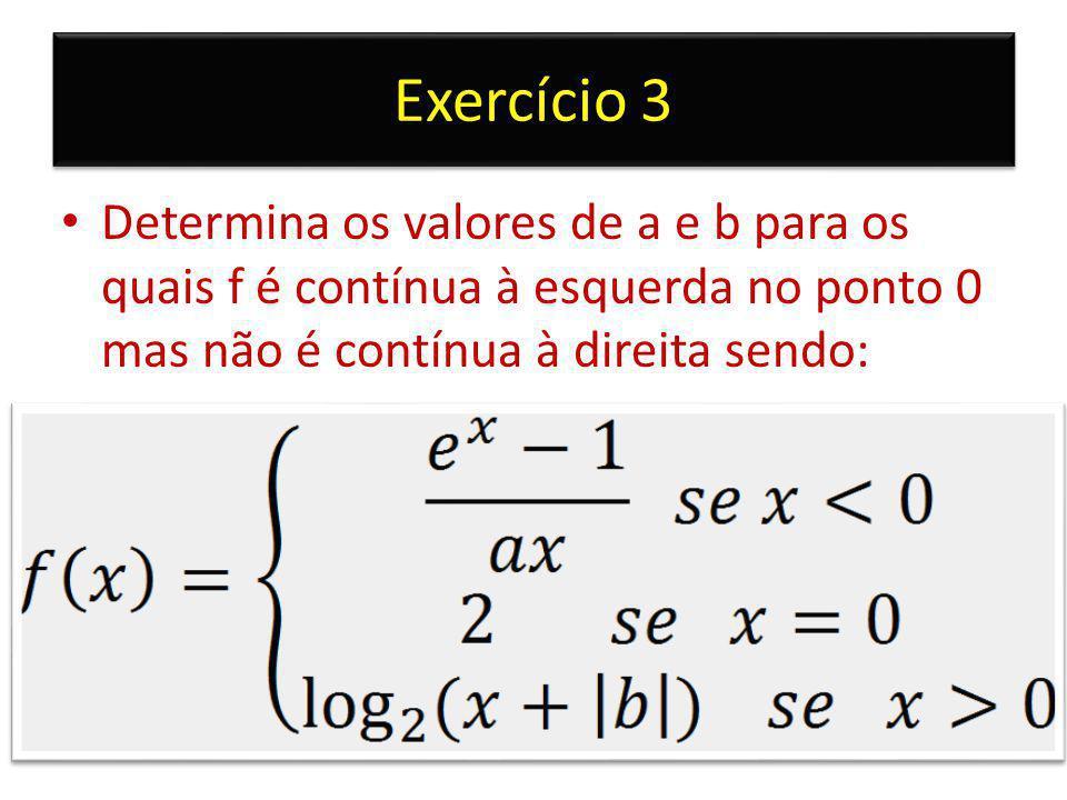Exercício 3 Determina os valores de a e b para os quais f é contínua à esquerda no ponto 0 mas não é contínua à direita sendo: