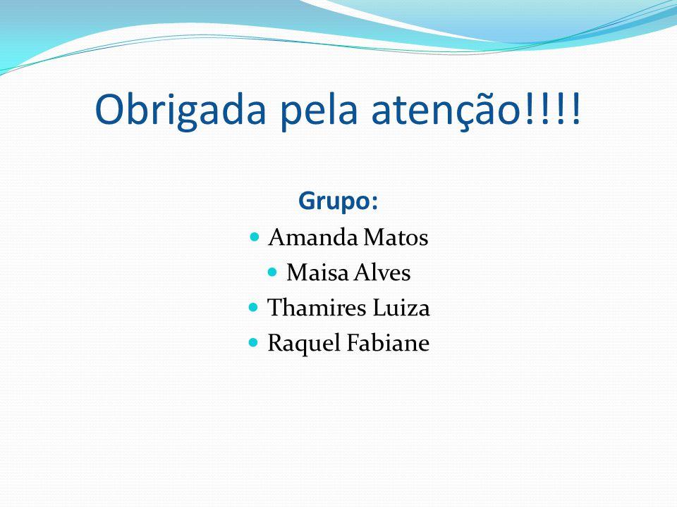 Obrigada pela atenção!!!! Grupo: Amanda Matos Maisa Alves