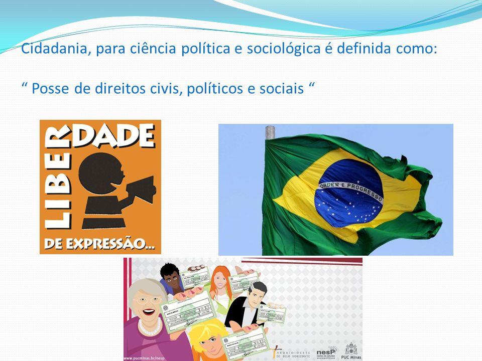 Cidadania, para ciência política e sociológica é definida como: Posse de direitos civis, políticos e sociais