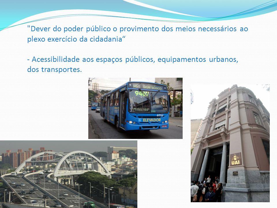 Dever do poder público o provimento dos meios necessários ao plexo exercício da cidadania - Acessibilidade aos espaços públicos, equipamentos urbanos, dos transportes.
