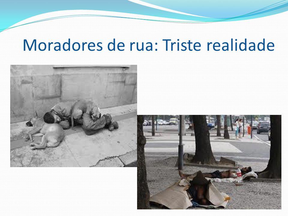 Moradores de rua: Triste realidade