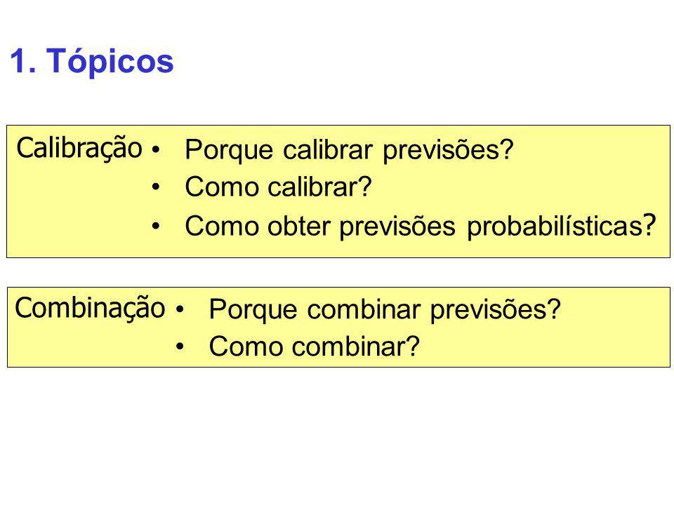 1. Tópicos Calibração Porque calibrar previsões Como calibrar