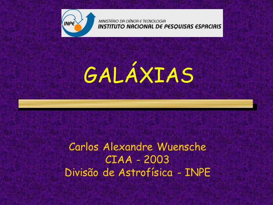 GALÁXIAS Carlos Alexandre Wuensche CIAA - 2003