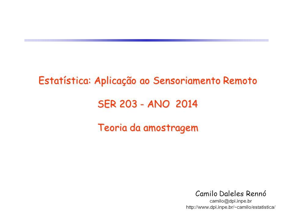Estatística: Aplicação ao Sensoriamento Remoto SER 203 - ANO 2014 Teoria da amostragem