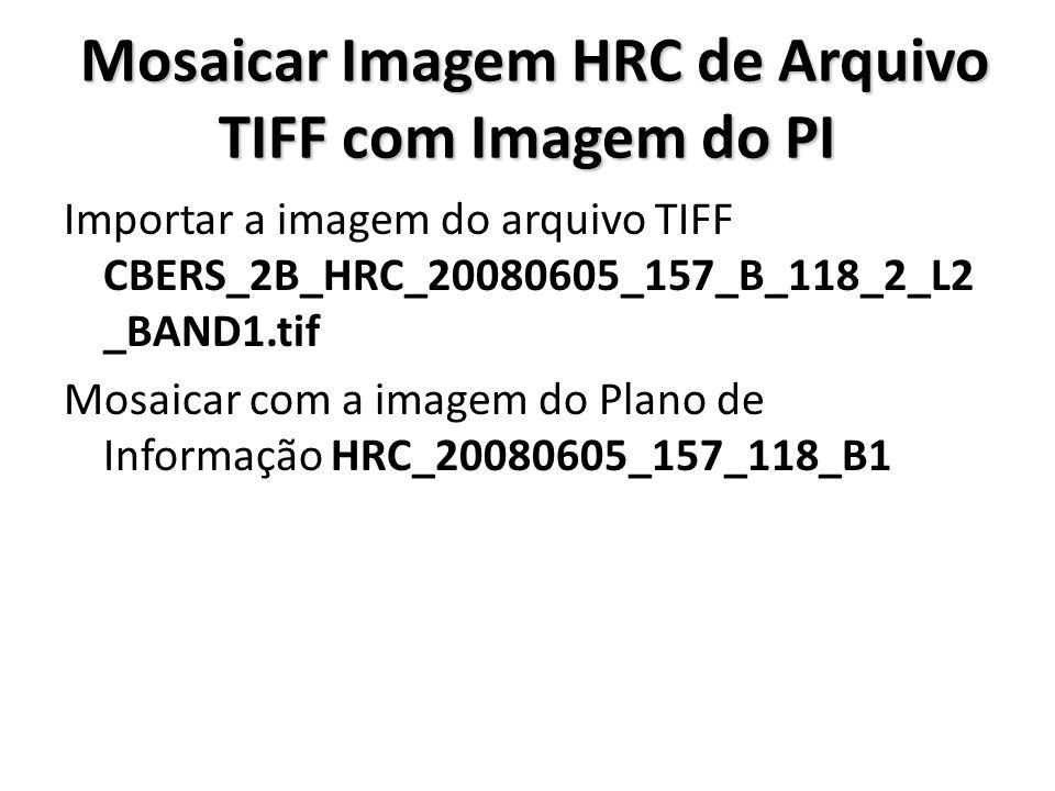 Mosaicar Imagem HRC de Arquivo TIFF com Imagem do PI