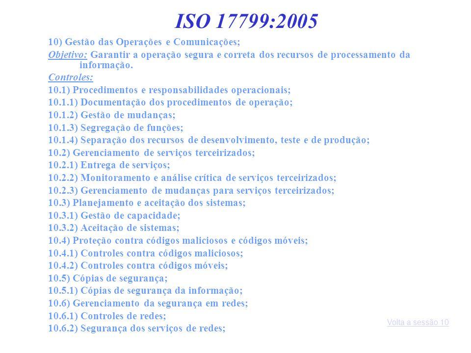 ISO 17799:2005 10) Gestão das Operações e Comunicações;