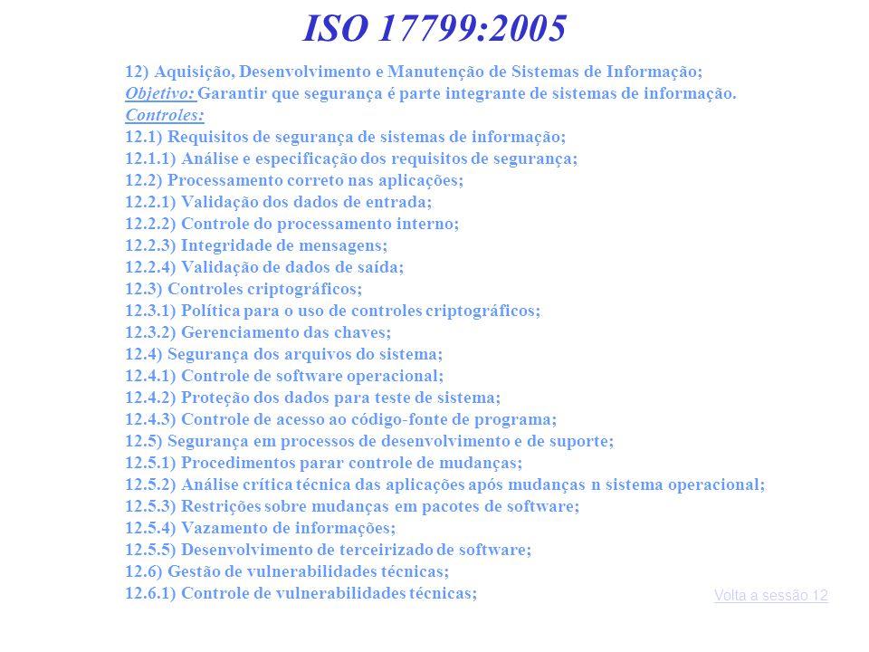 ISO 17799:2005 12) Aquisição, Desenvolvimento e Manutenção de Sistemas de Informação;