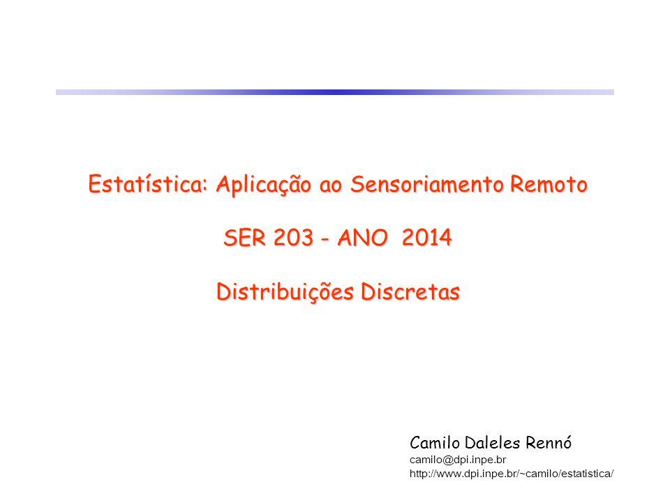 Estatística: Aplicação ao Sensoriamento Remoto SER 203 - ANO 2014 Distribuições Discretas