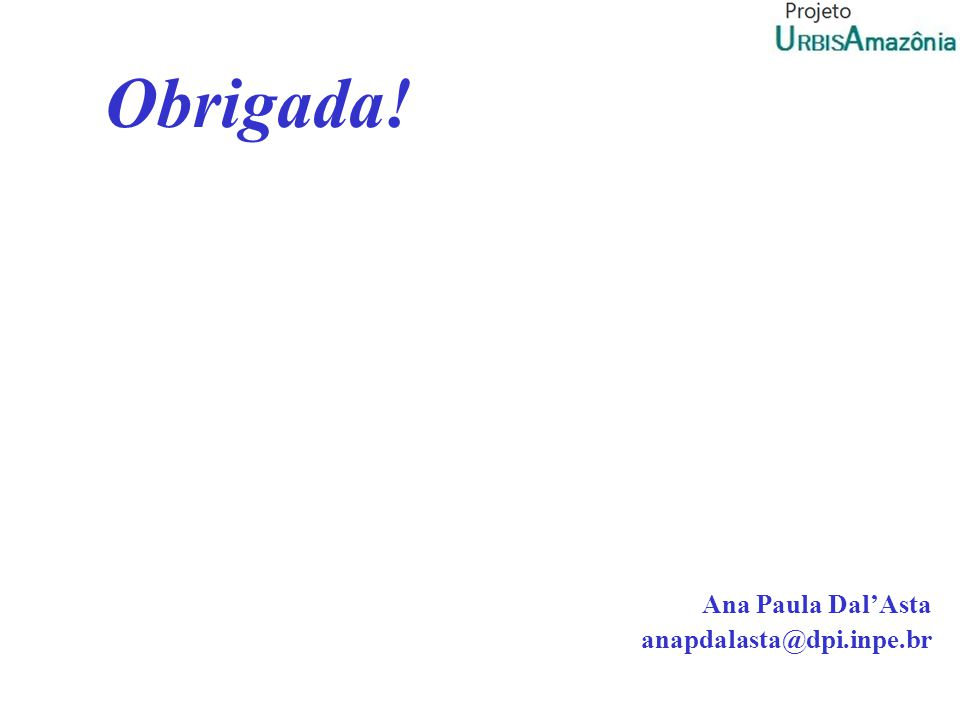 Obrigada! Ana Paula Dal'Asta anapdalasta@dpi.inpe.br