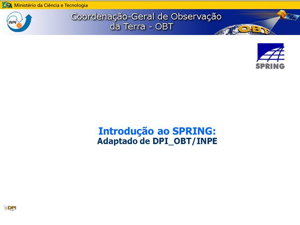 Introdução ao SPRING: Adaptado de DPI_OBT/INPE