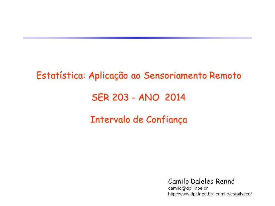 Estatística: Aplicação ao Sensoriamento Remoto SER 203 - ANO 2014 Intervalo de Confiança