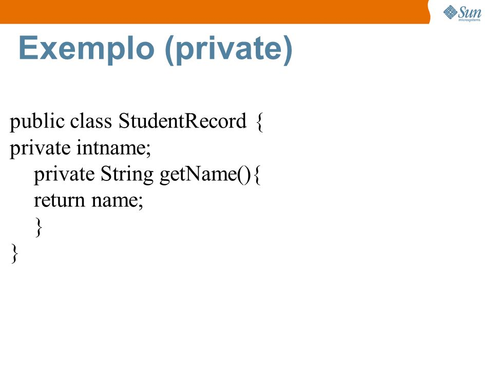 Exemplo (private) public class StudentRecord { private intname;