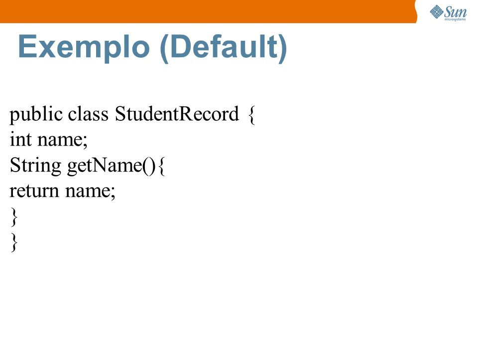 Exemplo (Default) public class StudentRecord { int name;