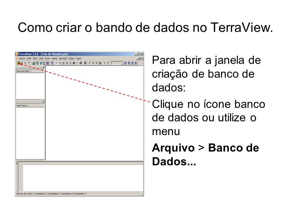 Como criar o bando de dados no TerraView.