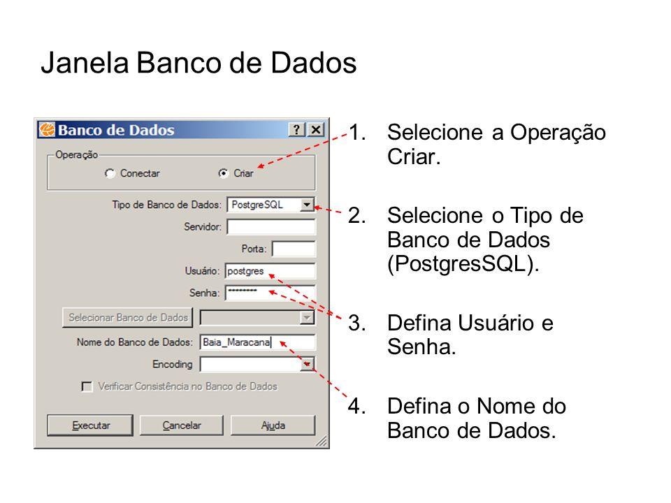 Janela Banco de Dados Selecione a Operação Criar.