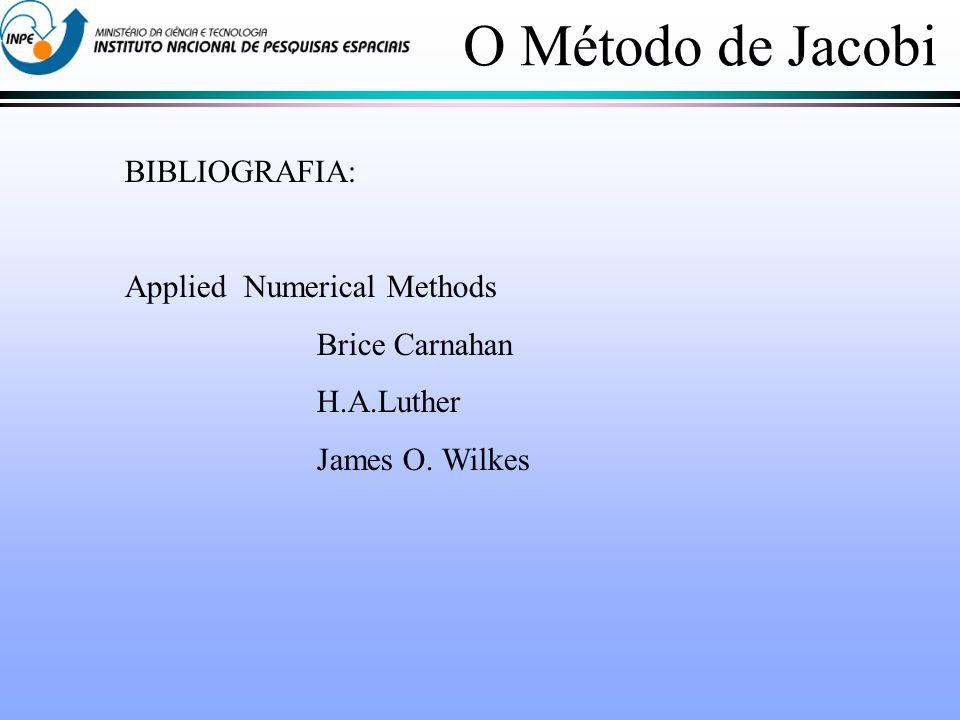 O Método de Jacobi BIBLIOGRAFIA: Applied Numerical Methods
