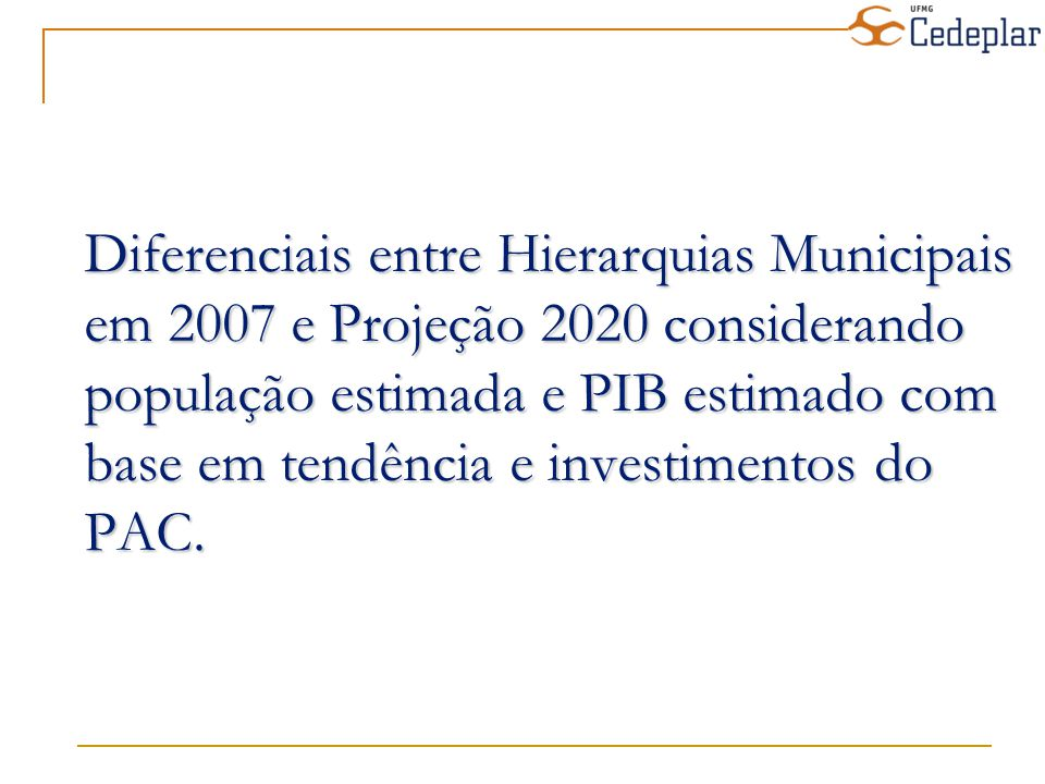 Diferenciais entre Hierarquias Municipais em 2007 e Projeção 2020 considerando população estimada e PIB estimado com base em tendência e investimentos do PAC.