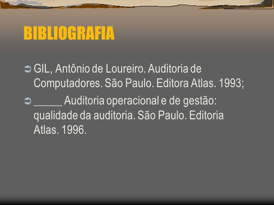 BIBLIOGRAFIA GIL, Antônio de Loureiro. Auditoria de Computadores. São Paulo. Editora Atlas. 1993;