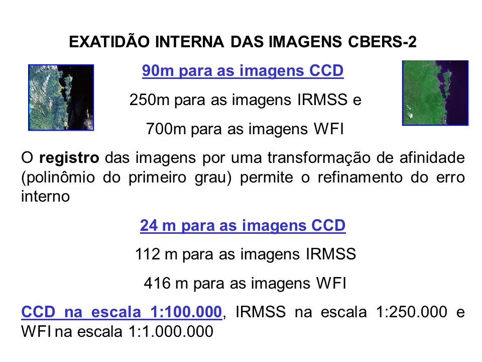 90m para as imagens CCD 24 m para as imagens CCD