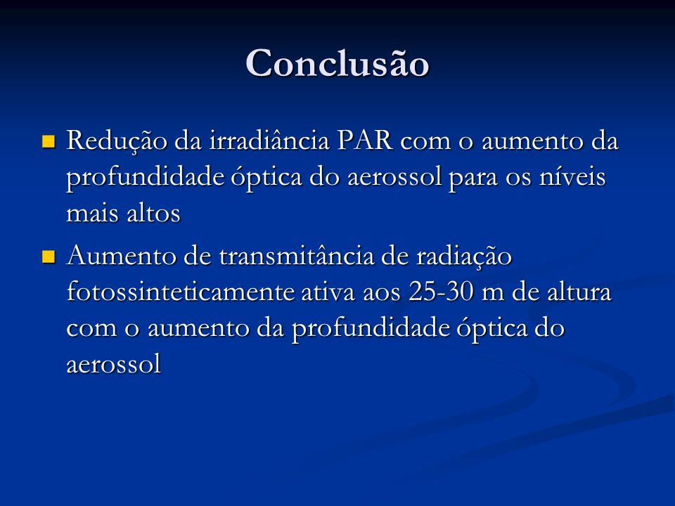Conclusão Redução da irradiância PAR com o aumento da profundidade óptica do aerossol para os níveis mais altos.