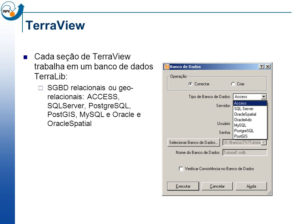 TerraView Cada seção de TerraView trabalha em um banco de dados TerraLib: