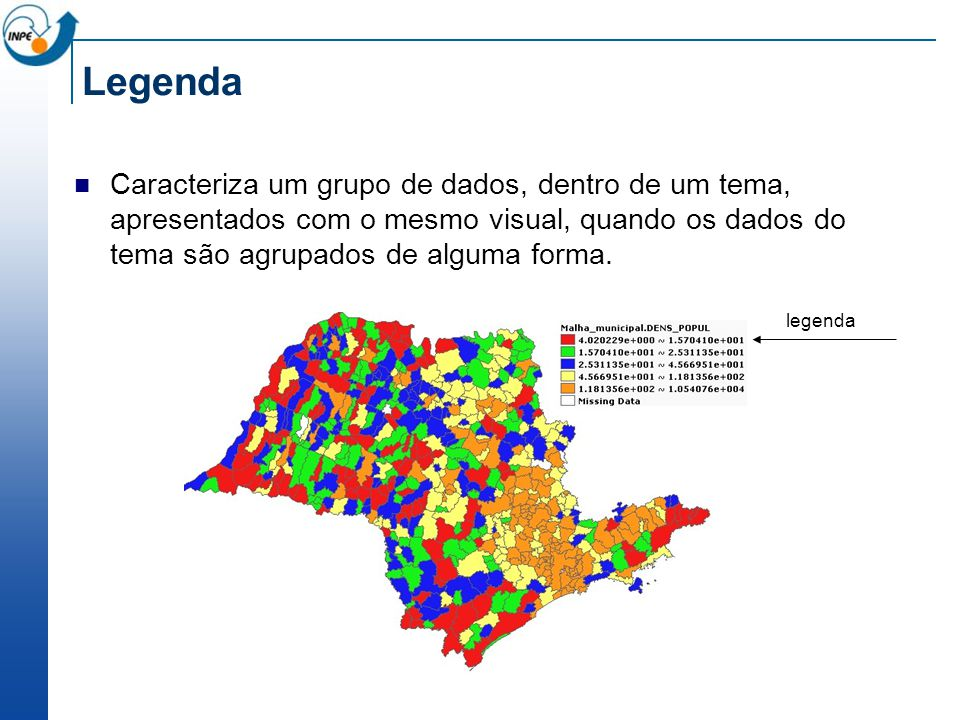 Legenda Caracteriza um grupo de dados, dentro de um tema, apresentados com o mesmo visual, quando os dados do tema são agrupados de alguma forma.