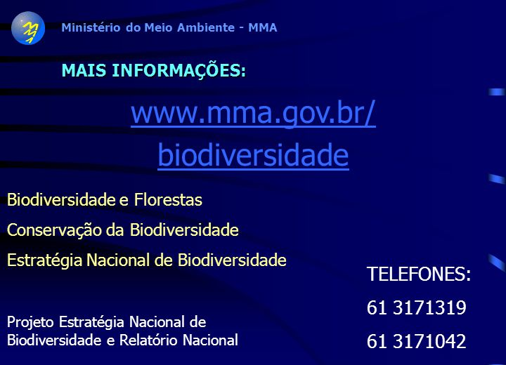 www.mma.gov.br/ biodiversidade TELEFONES: 61 3171319 61 3171042