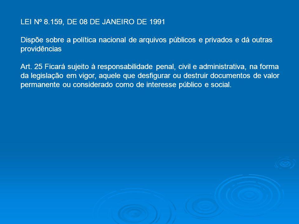 LEI Nº 8.159, DE 08 DE JANEIRO DE 1991 Dispõe sobre a política nacional de arquivos públicos e privados e dá outras providências.