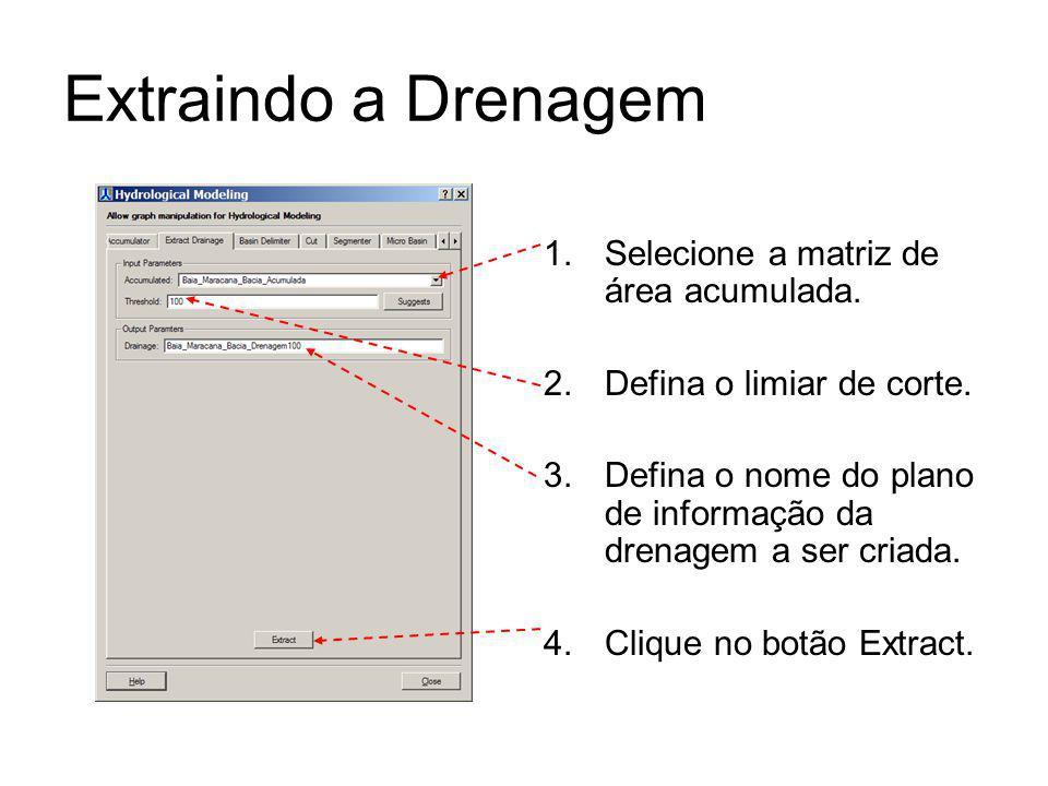 Extraindo a Drenagem Selecione a matriz de área acumulada.