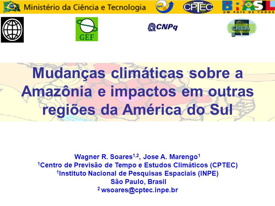 CREAS Mudanças climáticas sobre a Amazônia e impactos em outras regiões da América do Sul. Wagner R. Soares1,2, Jose A. Marengo1.