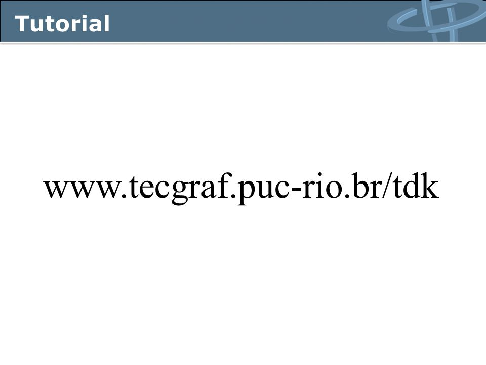 Tutorial www.tecgraf.puc-rio.br/tdk