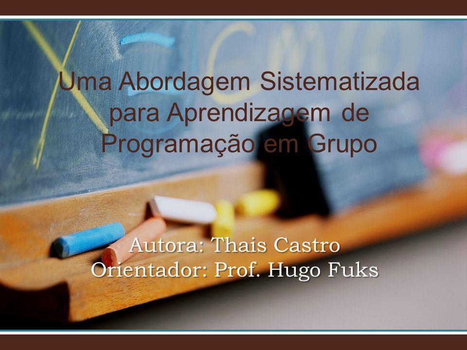 Autora: Thais Castro Orientador: Prof. Hugo Fuks