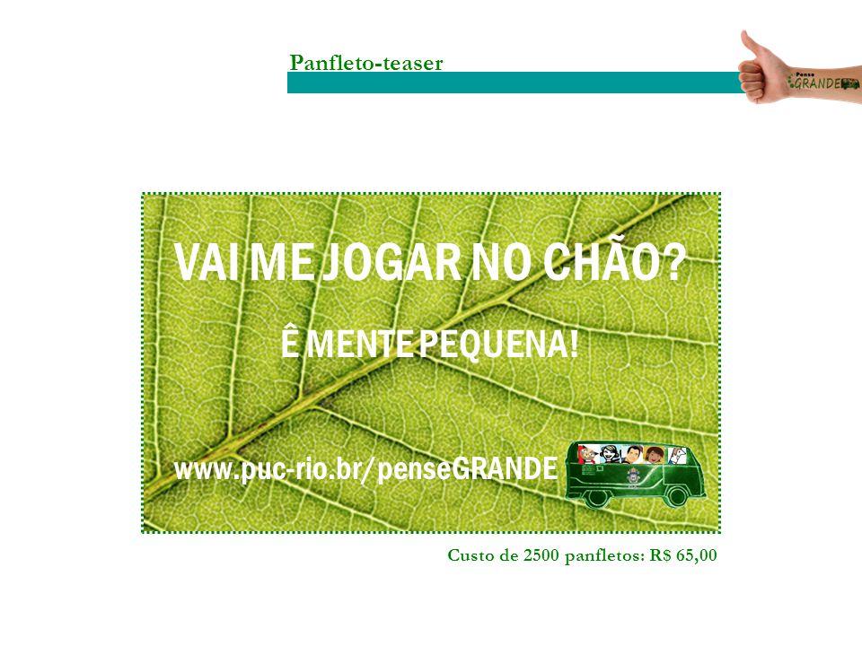 VAI ME JOGAR NO CHÃO Ê MENTE PEQUENA! www.puc-rio.br/penseGRANDE