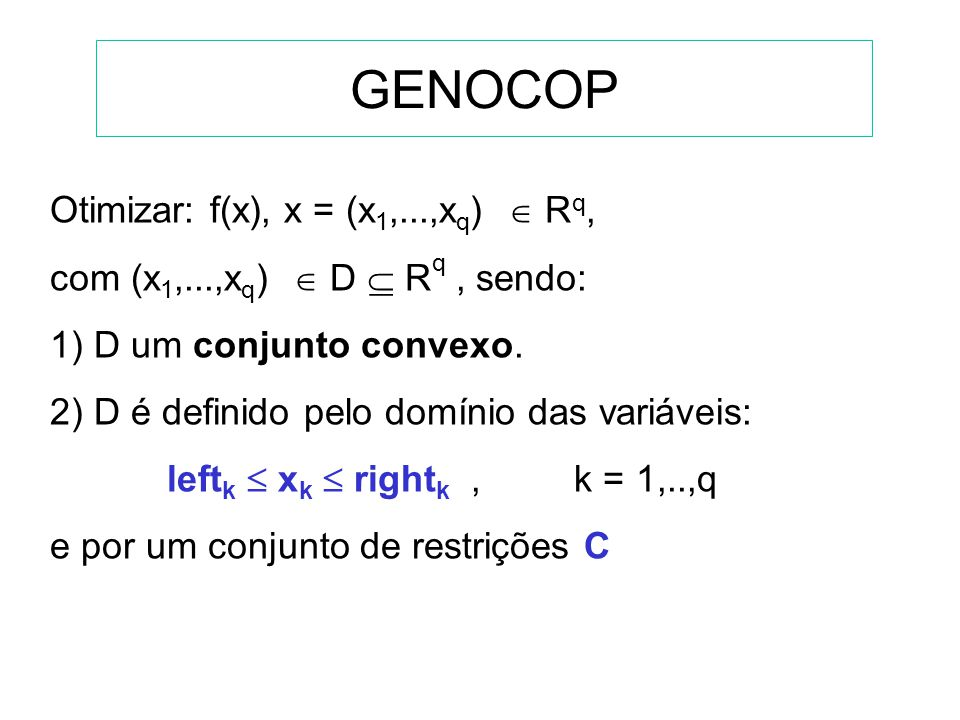 GENOCOP Otimizar: f(x), x = (x1,...,xq)  Rq,
