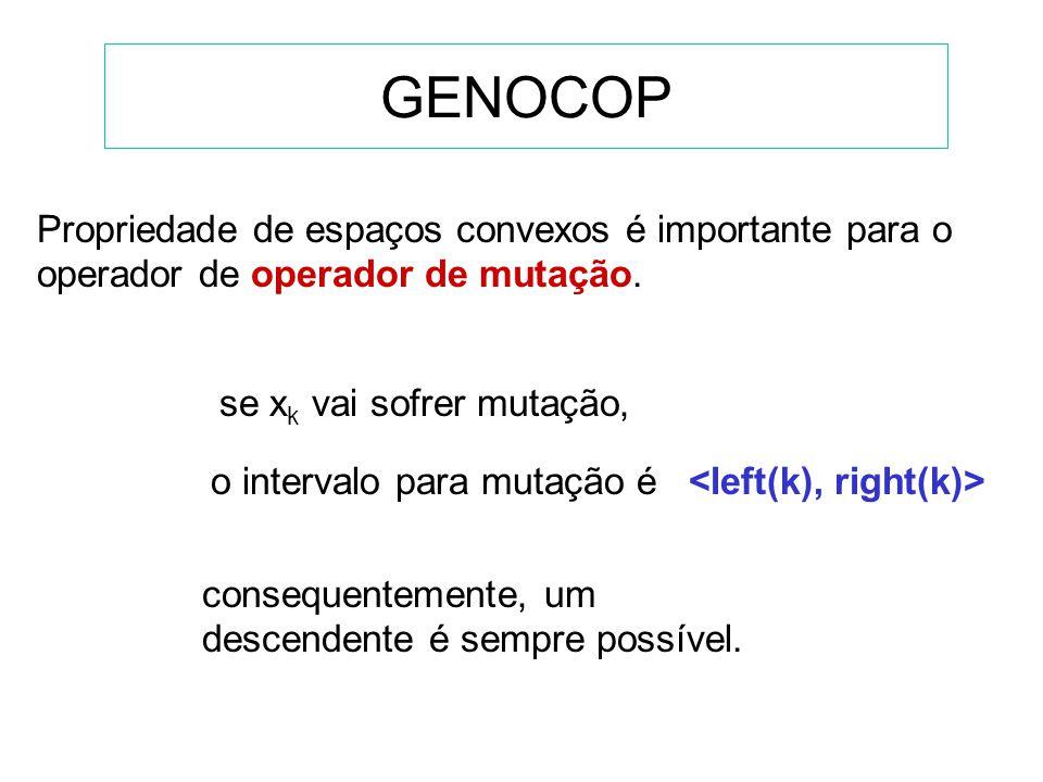 GENOCOP Propriedade de espaços convexos é importante para o operador de operador de mutação. se xk vai sofrer mutação,