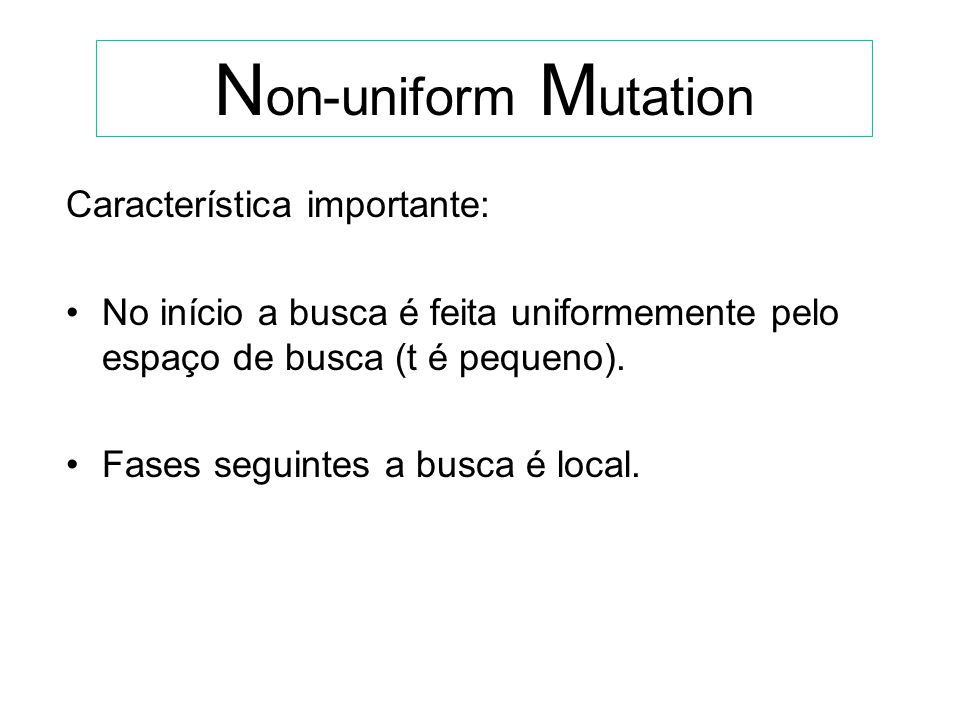 Non-uniform Mutation Característica importante: