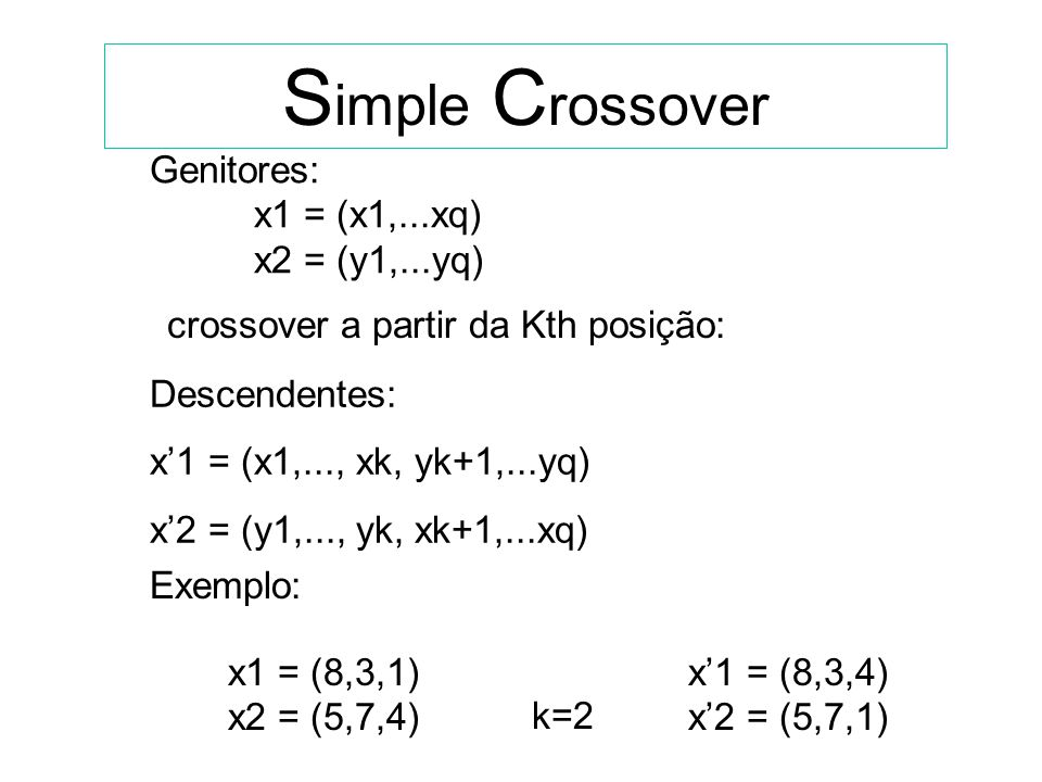 Simple Crossover Genitores: x1 = (x1,...xq) x2 = (y1,...yq)