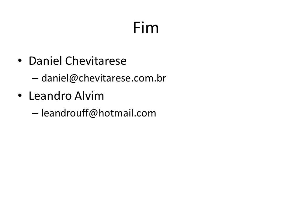 Fim Daniel Chevitarese Leandro Alvim daniel@chevitarese.com.br