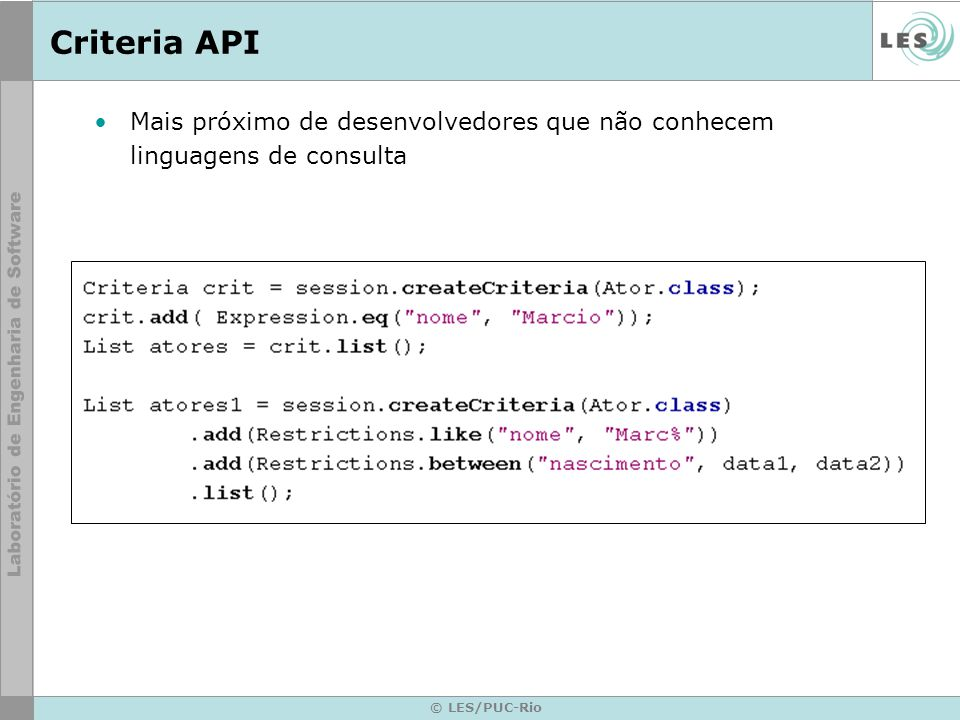 Criteria API Mais próximo de desenvolvedores que não conhecem linguagens de consulta © LES/PUC-Rio