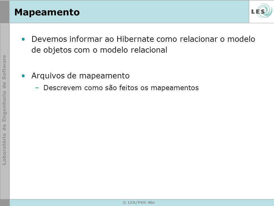 Mapeamento Devemos informar ao Hibernate como relacionar o modelo de objetos com o modelo relacional.