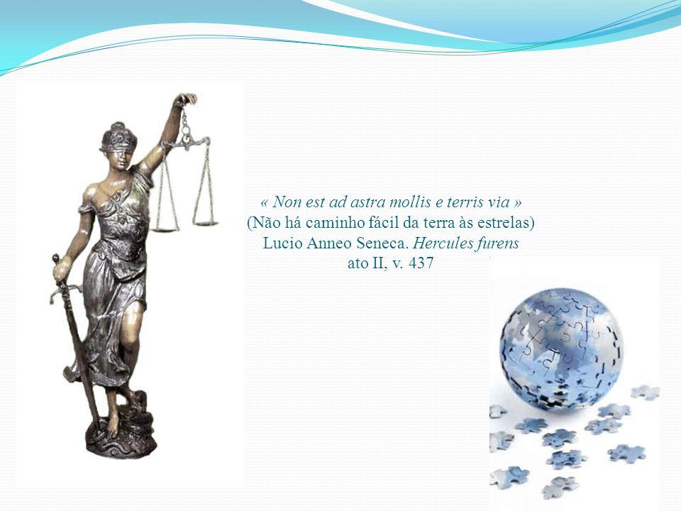 « Non est ad astra mollis e terris via » (Não há caminho fácil da terra às estrelas) Lucio Anneo Seneca.