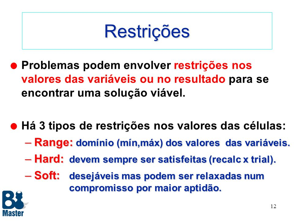 Restrições Problemas podem envolver restrições nos valores das variáveis ou no resultado para se encontrar uma solução viável.