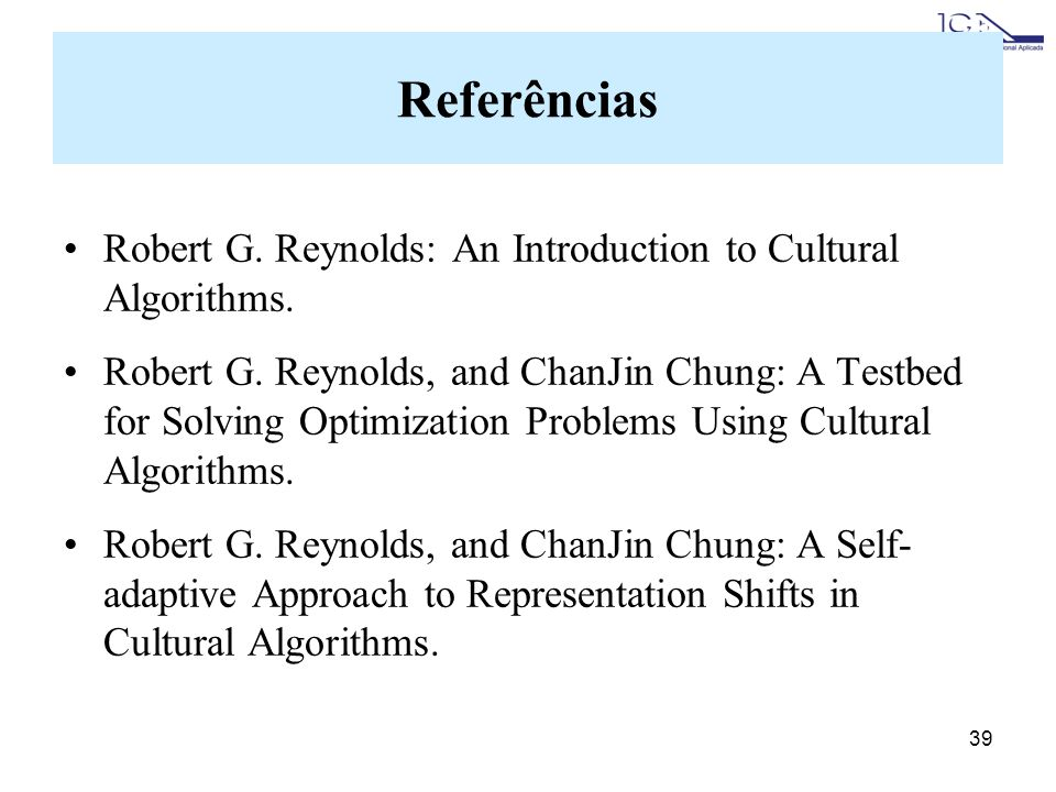 Referências Robert G. Reynolds: An Introduction to Cultural Algorithms.