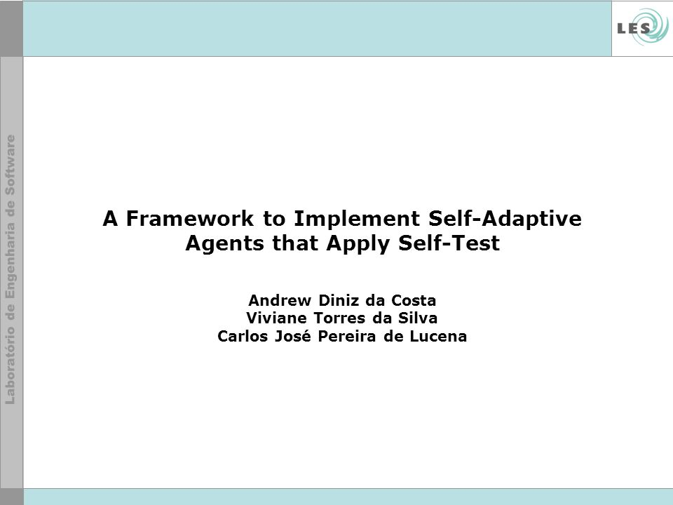 A Framework to Implement Self-Adaptive Agents that Apply Self-Test Andrew Diniz da Costa Viviane Torres da Silva Carlos José Pereira de Lucena