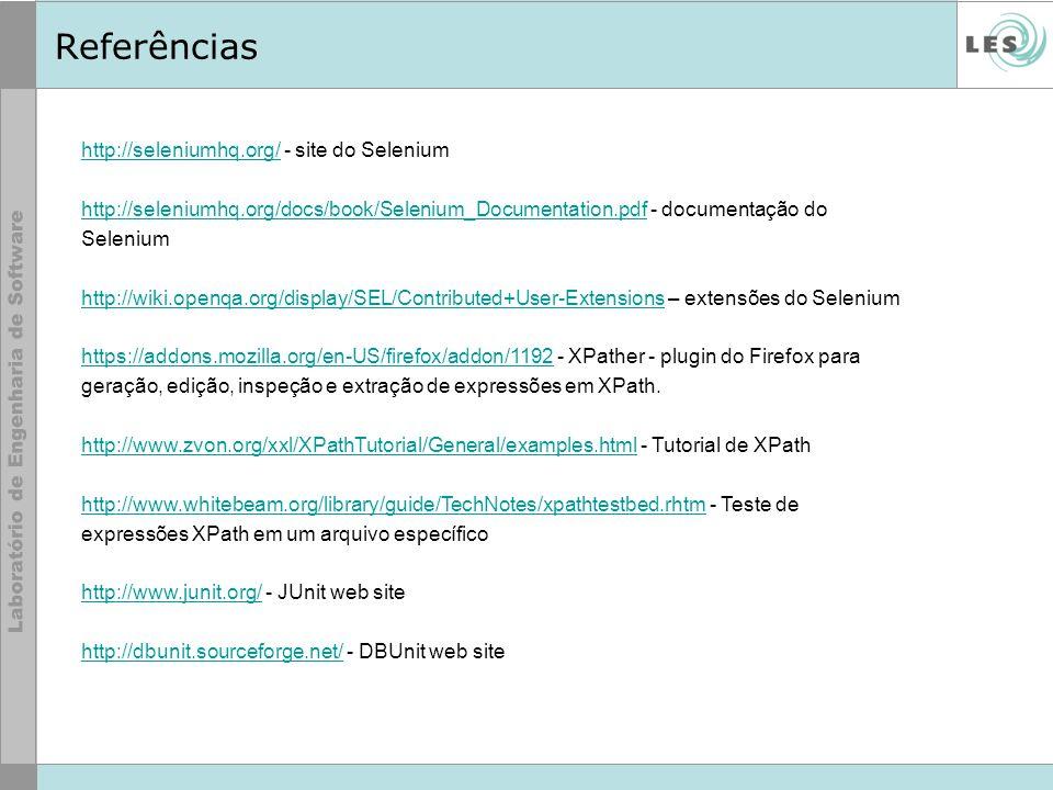 Referências http://seleniumhq.org/ - site do Selenium