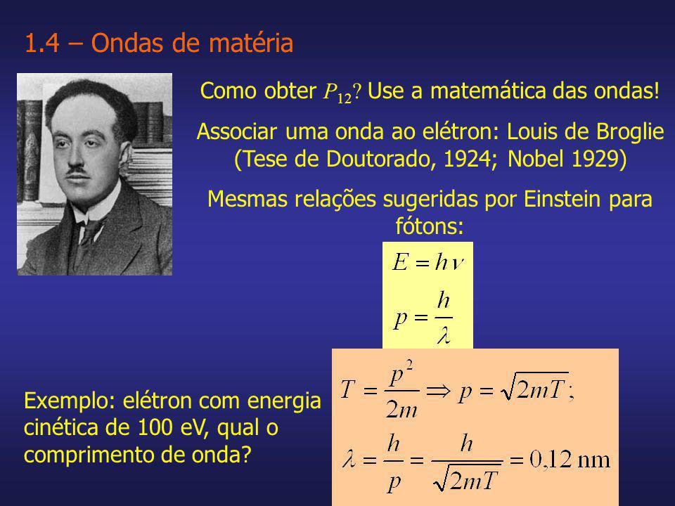 1.4 – Ondas de matéria Como obter P12 Use a matemática das ondas!
