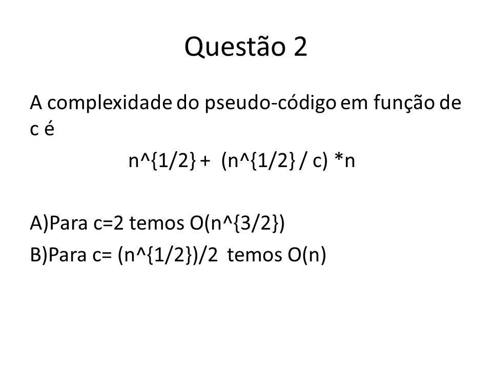 Questão 2 A complexidade do pseudo-código em função de c é