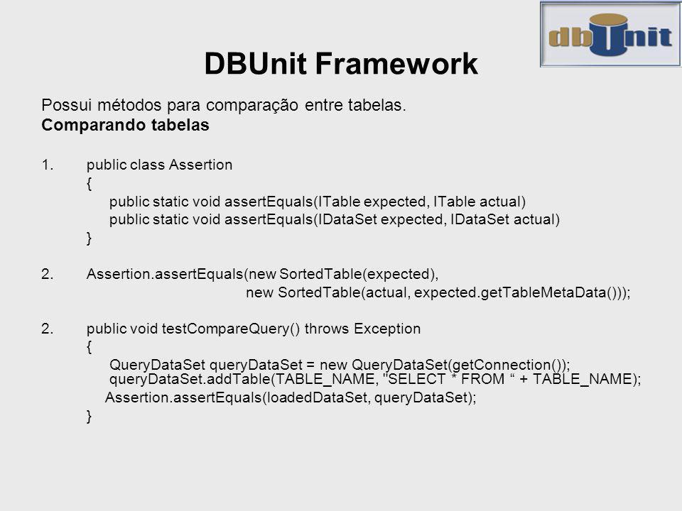 DBUnit Framework Possui métodos para comparação entre tabelas.